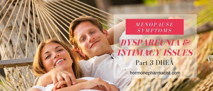 Dyspareunia Part 3 DHEA for Vaginal Menopause Symptoms