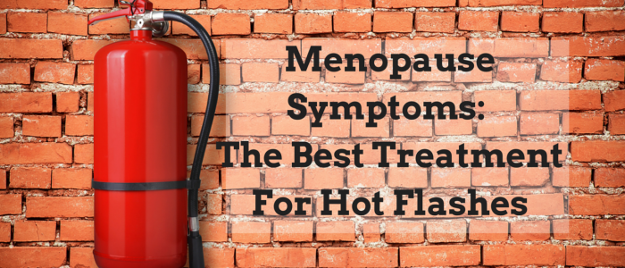 Menopause Symptoms: The Best Treatment For Hot Flashes